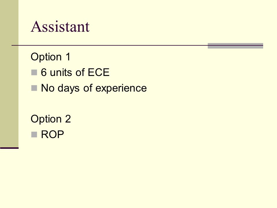 Assistant Option 1 6 units of ECE No days of experience Option 2 ROP