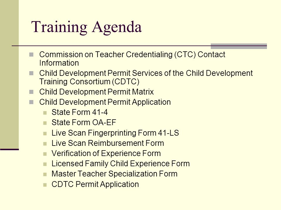 Training Agenda Commission on Teacher Credentialing (CTC) Contact Information Child Development Permit Services of the Child Development Training Cons