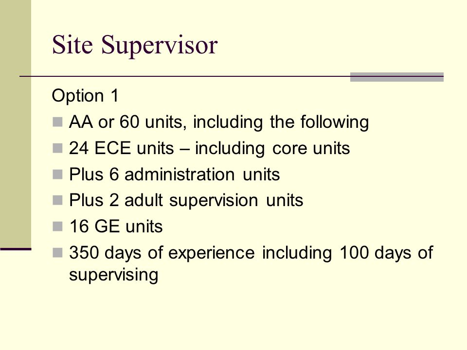 Site Supervisor Option 1 AA or 60 units, including the following 24 ECE units – including core units Plus 6 administration units Plus 2 adult supervis