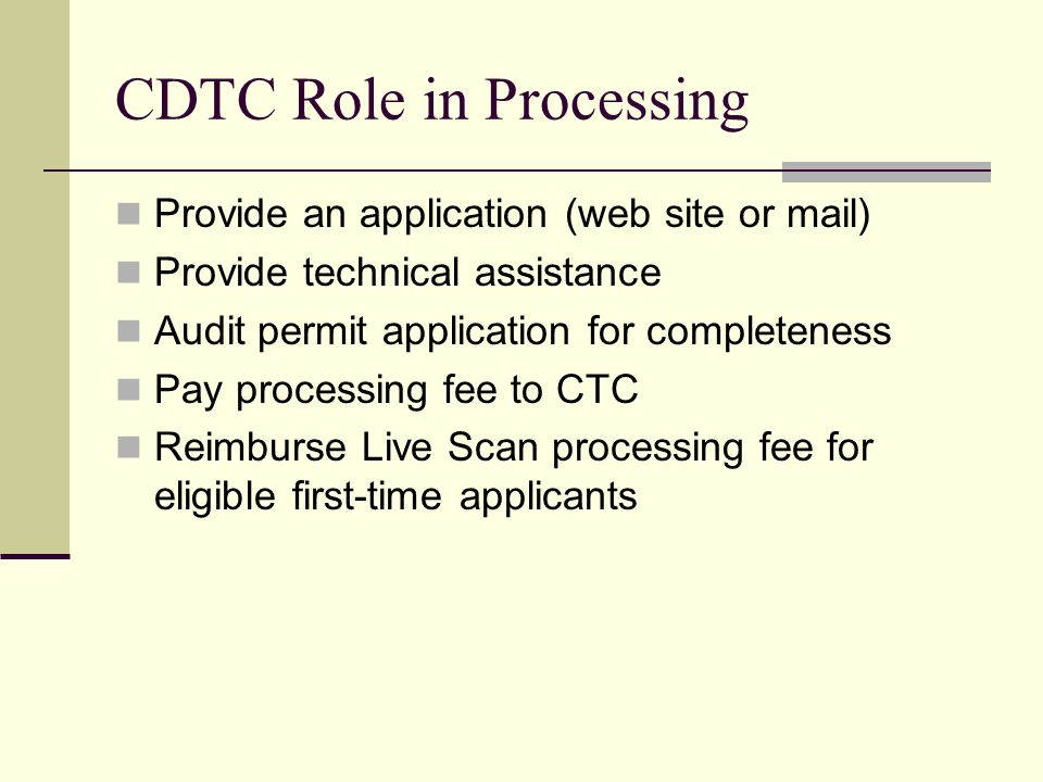 CDTC Role in Processing Provide an application (web site or mail) Provide technical assistance Audit permit application for completeness Pay processin