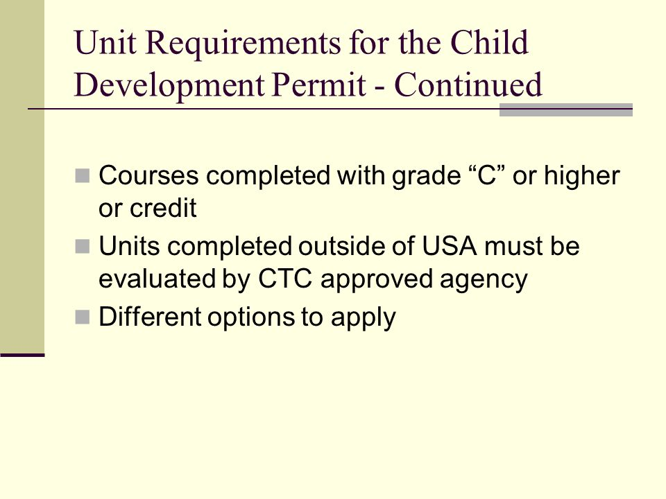 Unit Requirements for the Child Development Permit - Continued Courses completed with grade C or higher or credit Units completed outside of USA must