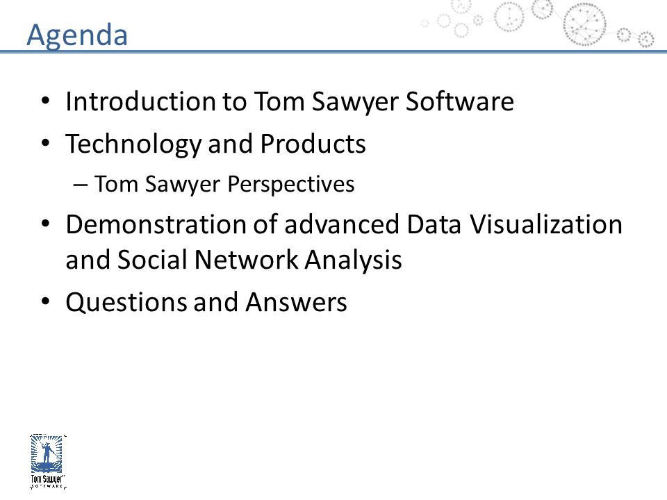 Introduction to Tom Sawyer Software Technology and Products – Tom Sawyer Perspectives Demonstration of advanced Data Visualization and Social Network