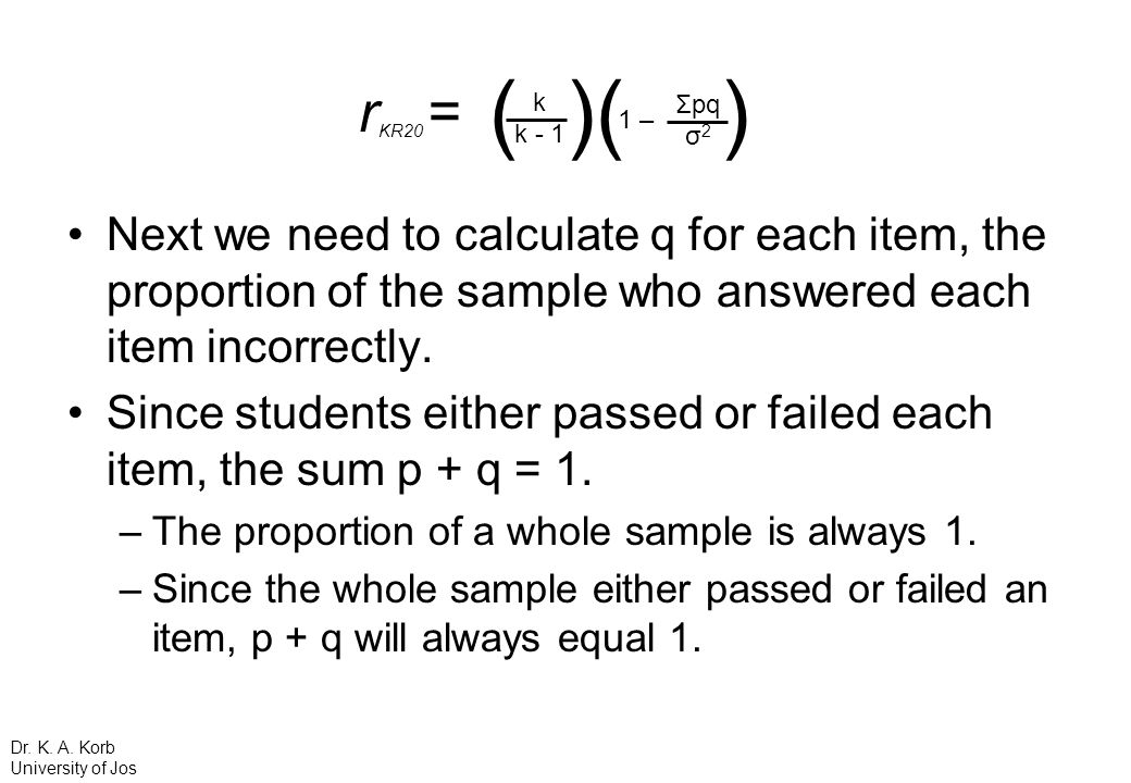 Next we need to calculate q for each item, the proportion of the sample who answered each item incorrectly. Since students either passed or failed eac