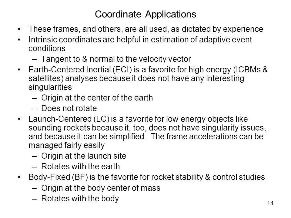 14 Coordinate Applications These frames, and others, are all used, as dictated by experience Intrinsic coordinates are helpful in estimation of adapti
