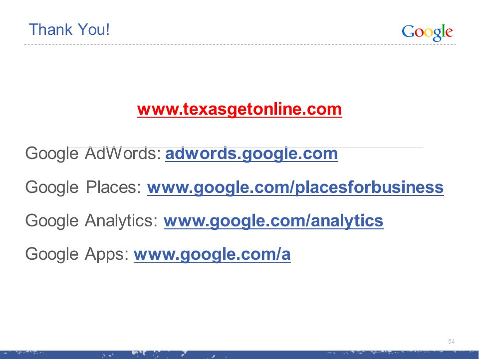 Google AdWords: adwords.google.com Google Places:   Google Analytics:   Google Apps:   Thank You.