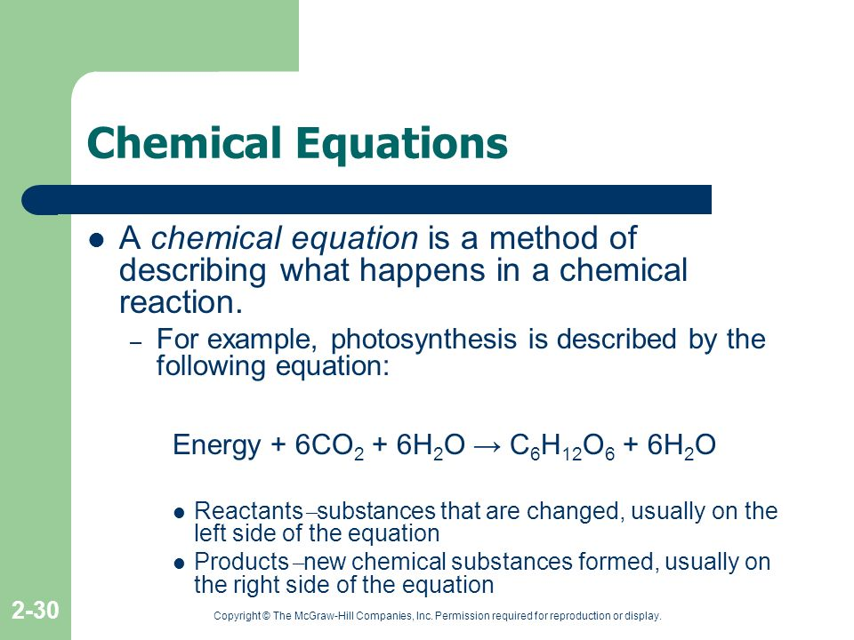 Copyright © The McGraw-Hill Companies, Inc. Permission required for reproduction or display. 2-30 Chemical Equations A chemical equation is a method o