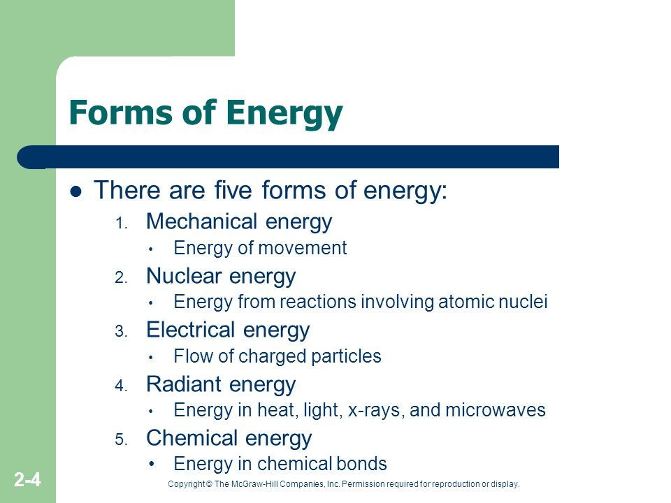 Copyright © The McGraw-Hill Companies, Inc. Permission required for reproduction or display. 2-4 Forms of Energy There are five forms of energy: 1. Me