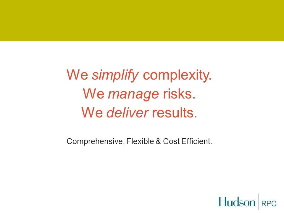 We simplify complexity. We manage risks. We deliver results. Comprehensive, Flexible & Cost Efficient.