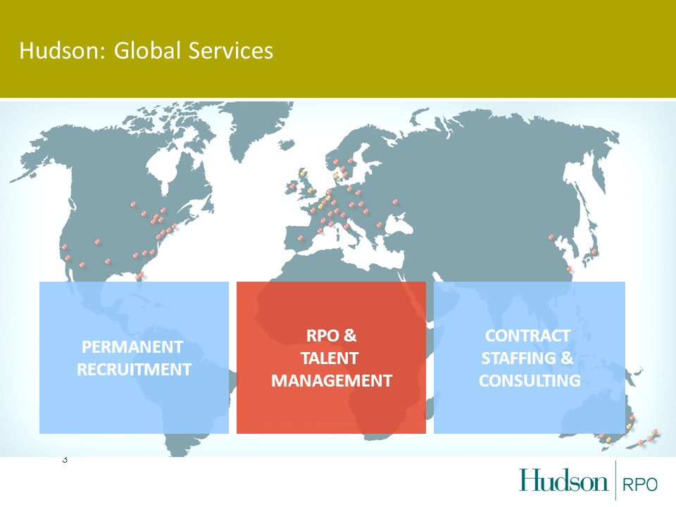 3 Hudson: Global Services RPO & TALENT MANAGEMENT PERMANENT RECRUITMENT CONTRACT STAFFING & CONSULTING