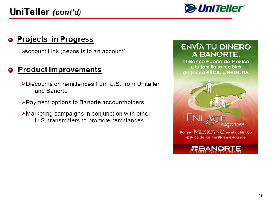 16 Projects in Progress Account Link (deposits to an account) Product Improvements Discounts on remittances from U.S.