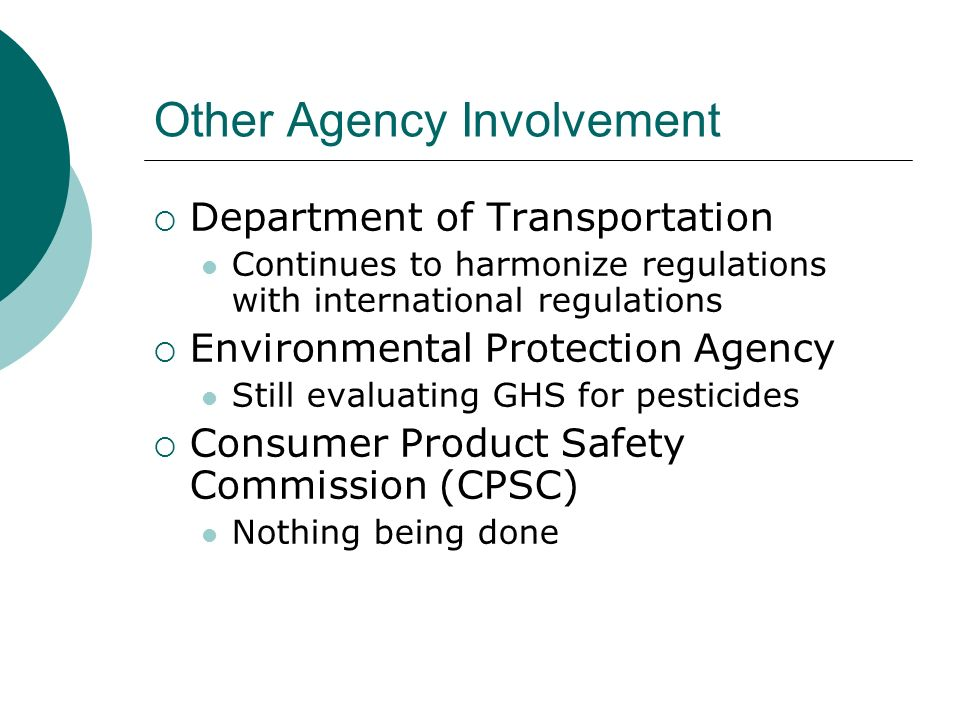 Other Agency Involvement Department of Transportation Continues to harmonize regulations with international regulations Environmental Protection Agenc