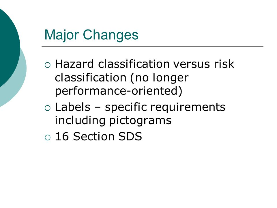 Major Changes Hazard classification versus risk classification (no longer performance-oriented) Labels – specific requirements including pictograms 16