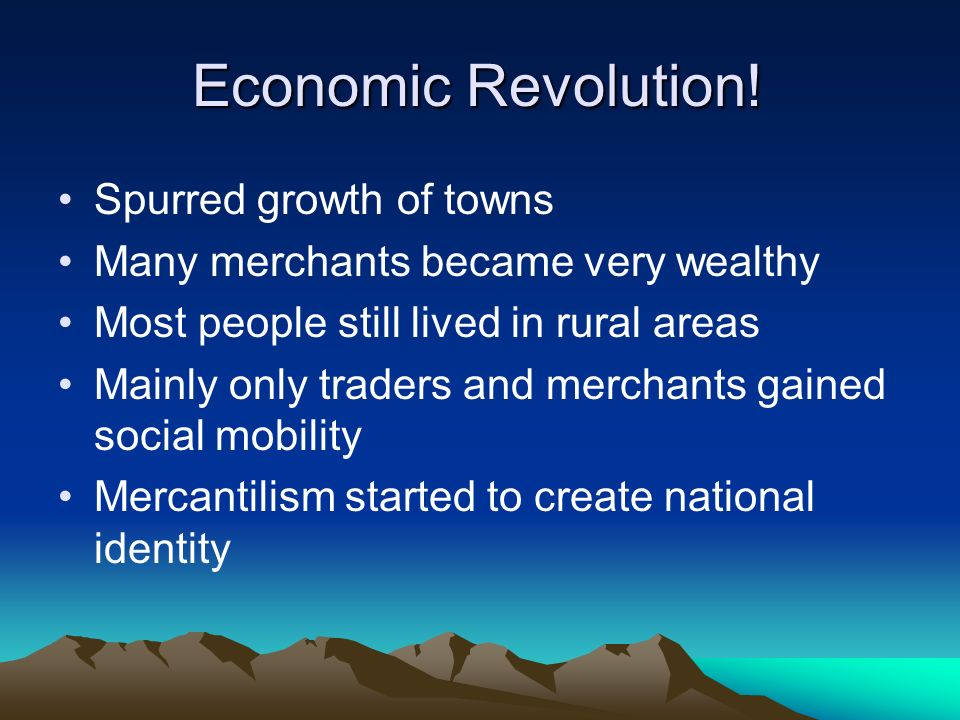 Economic Revolution! Spurred growth of towns Many merchants became very wealthy Most people still lived in rural areas Mainly only traders and merchan