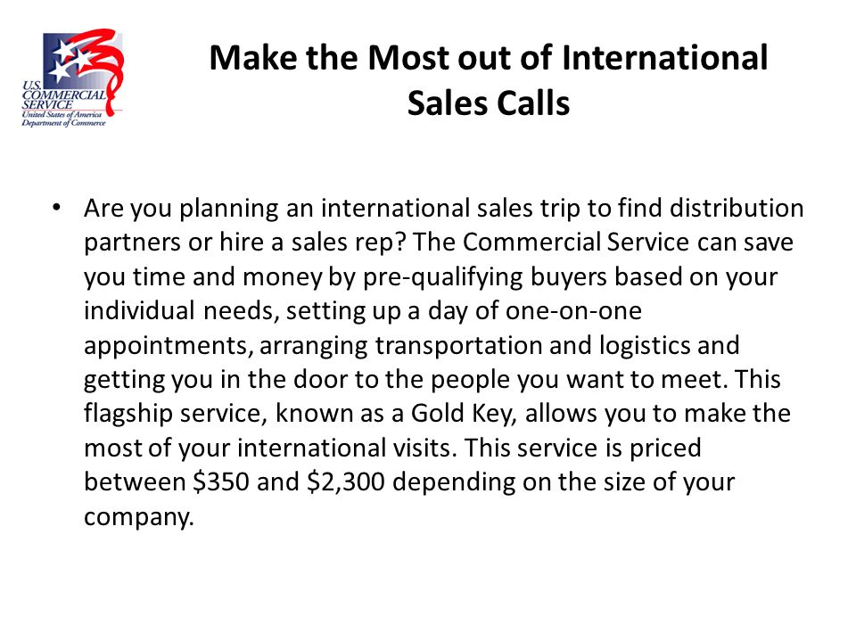 Make the Most out of International Sales Calls Are you planning an international sales trip to find distribution partners or hire a sales rep? The Com