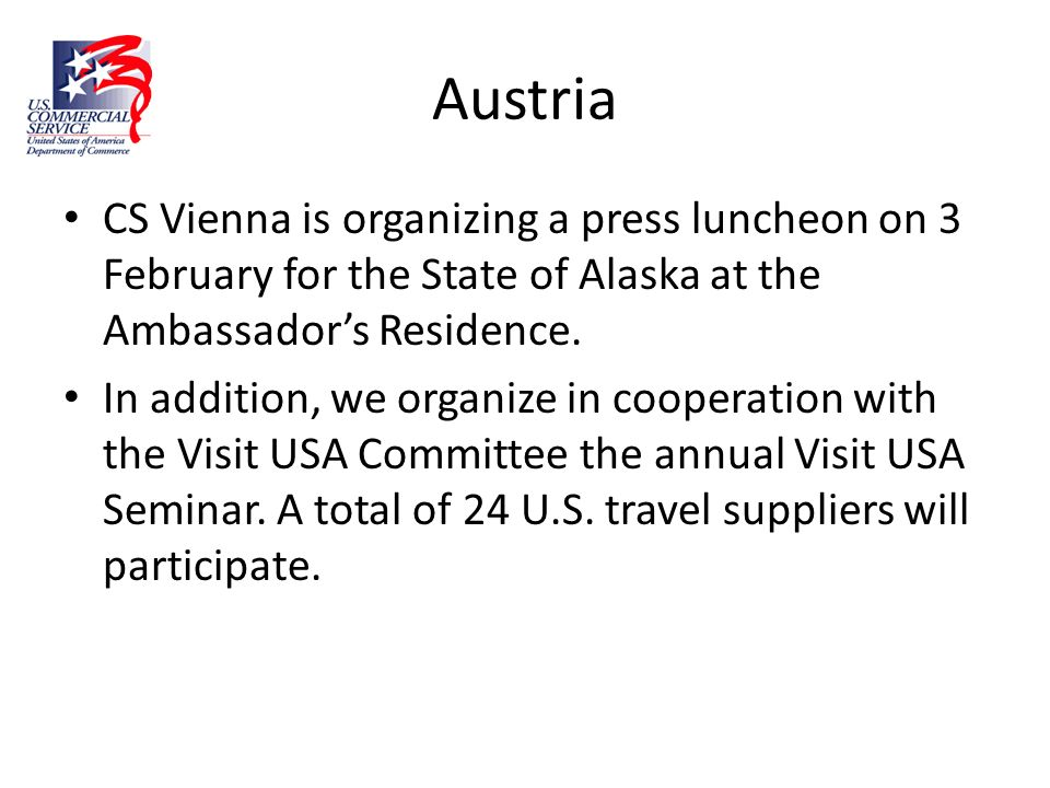 Austria CS Vienna is organizing a press luncheon on 3 February for the State of Alaska at the Ambassadors Residence. In addition, we organize in coope