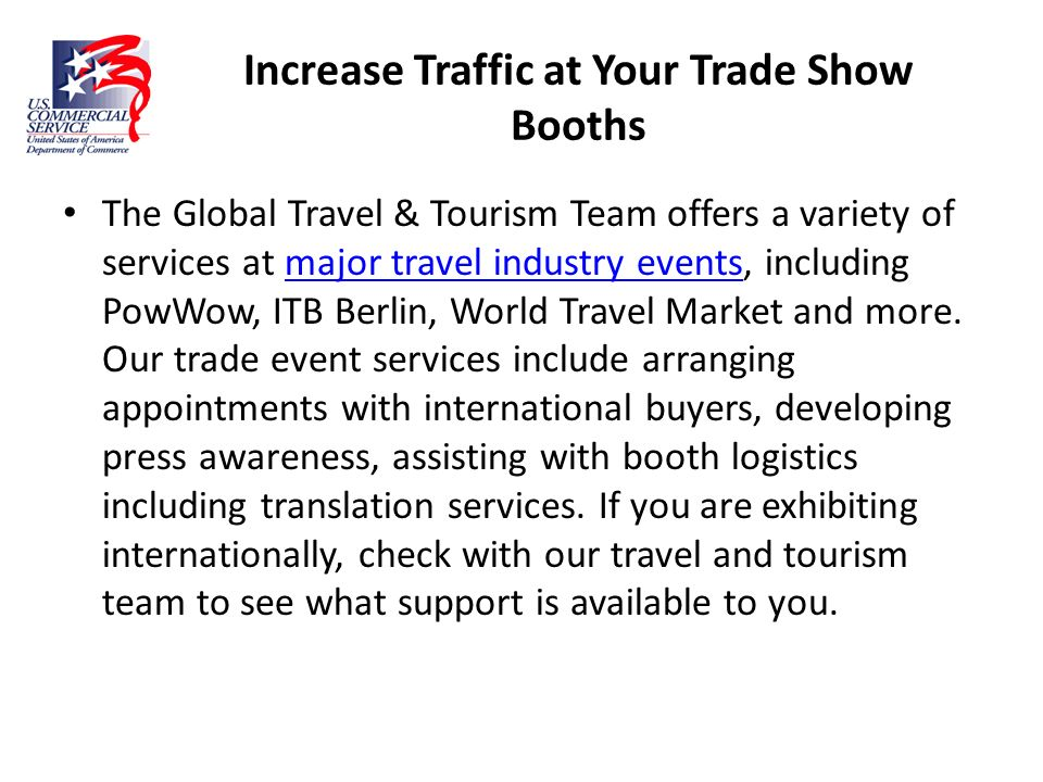 Increase Traffic at Your Trade Show Booths The Global Travel & Tourism Team offers a variety of services at major travel industry events, including Po