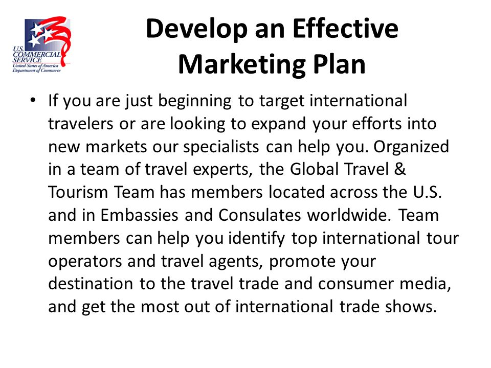 Develop an Effective Marketing Plan If you are just beginning to target international travelers or are looking to expand your efforts into new markets