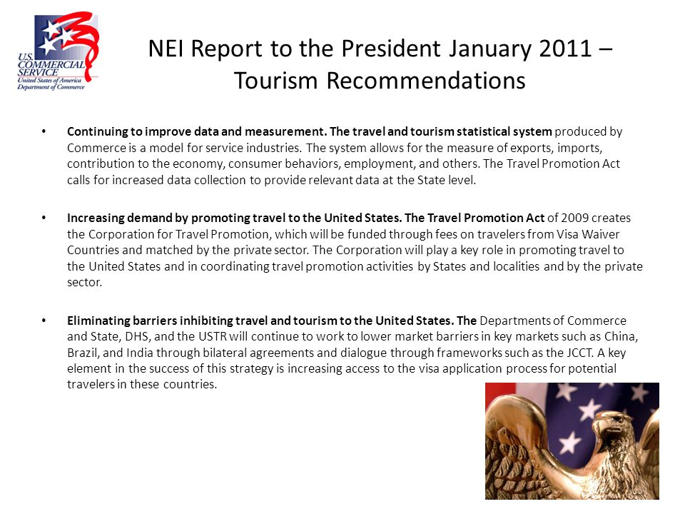 NEI Report to the President January 2011 – Tourism Recommendations Continuing to improve data and measurement. The travel and tourism statistical syst