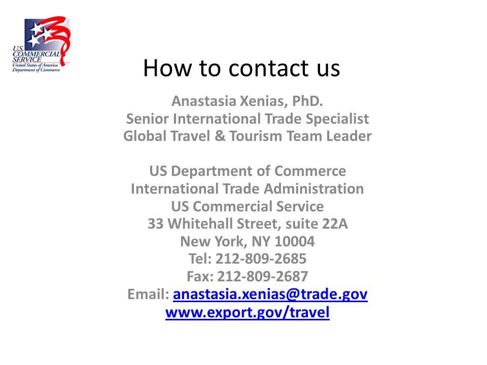 How to contact us Anastasia Xenias, PhD. Senior International Trade Specialist Global Travel & Tourism Team Leader US Department of Commerce Internati