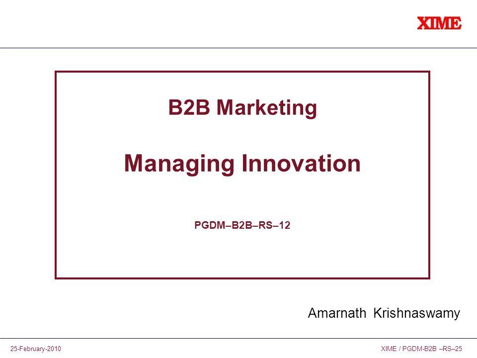 XIME / PGDM-B2B –RS–2525-February-2010 B2B Marketing Managing Innovation PGDM–B2B–RS–12 Amarnath Krishnaswamy