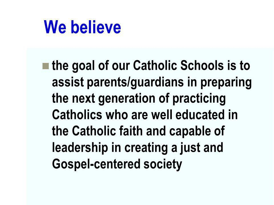 We believe the goal of our Catholic Schools is to assist parents/guardians in preparing the next generation of practicing Catholics who are well educa