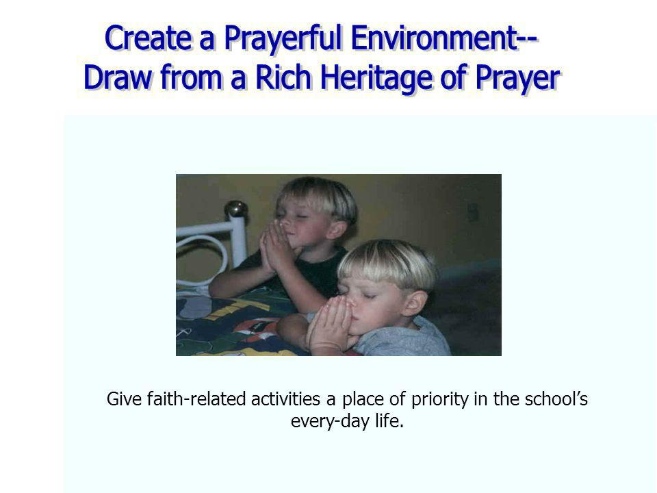 Give faith-related activities a place of priority in the schools every-day life.