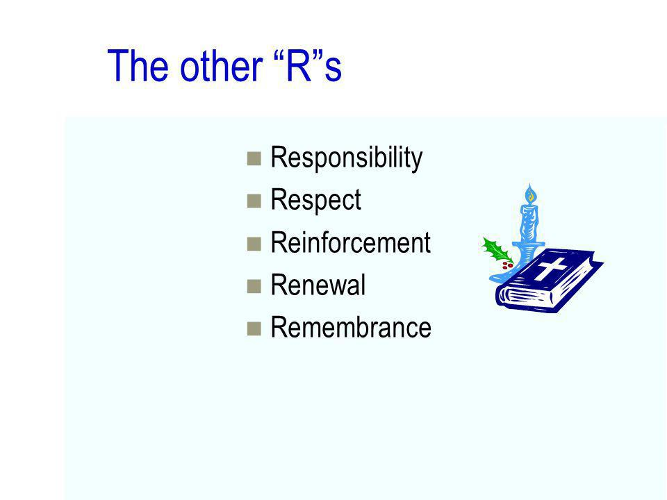 The other Rs Responsibility Respect Reinforcement Renewal Remembrance