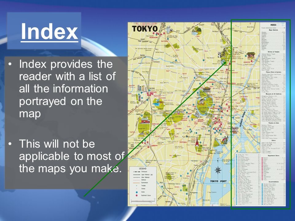 Index Index provides the reader with a list of all the information portrayed on the map This will not be applicable to most of the maps you make. Inde