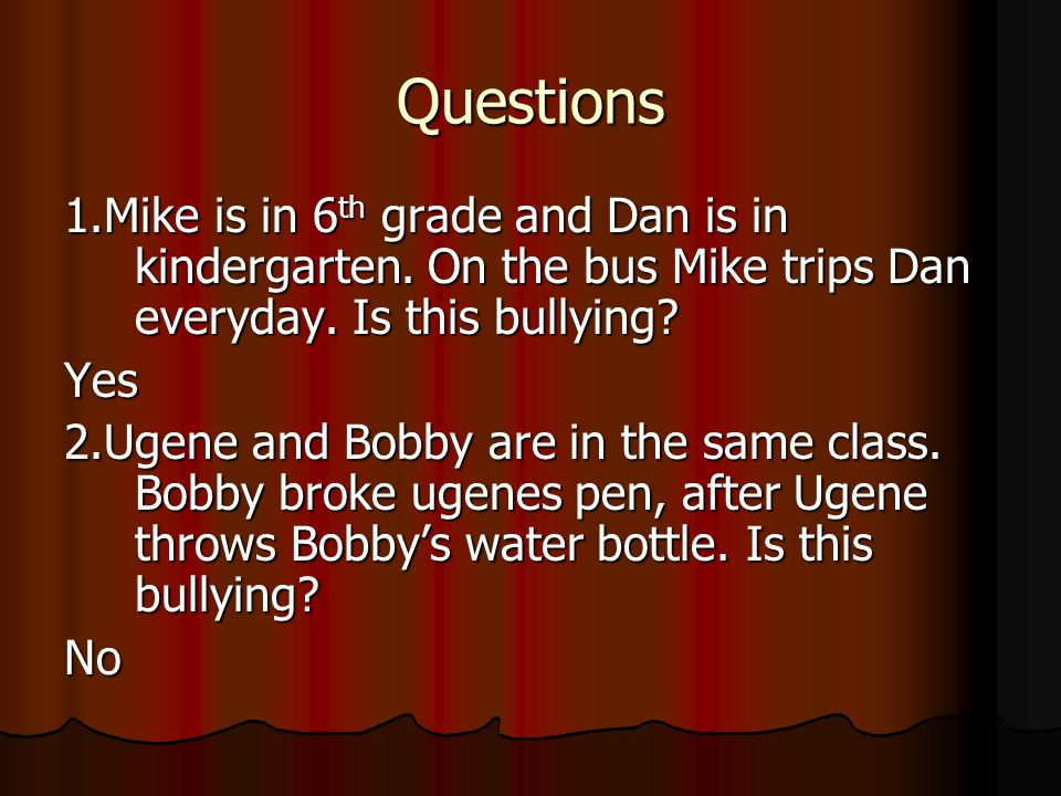 Questions 1.Mike is in 6 th grade and Dan is in kindergarten.