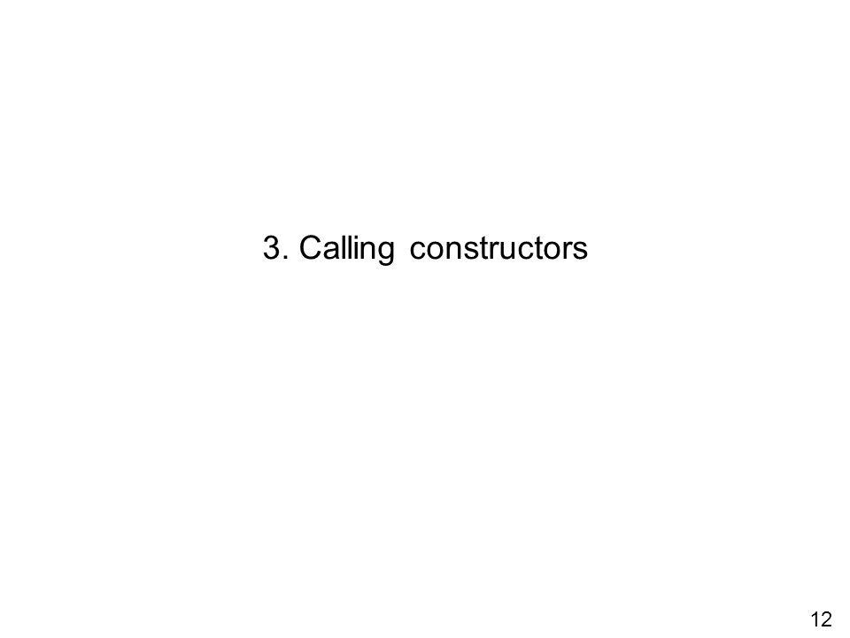12 3. Calling constructors
