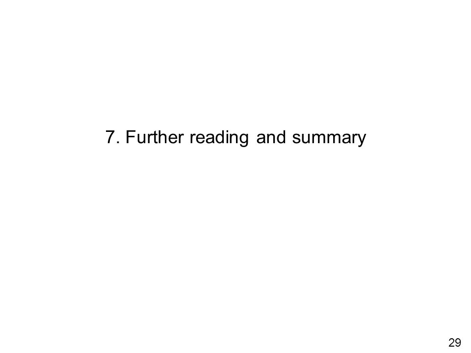 29 7. Further reading and summary