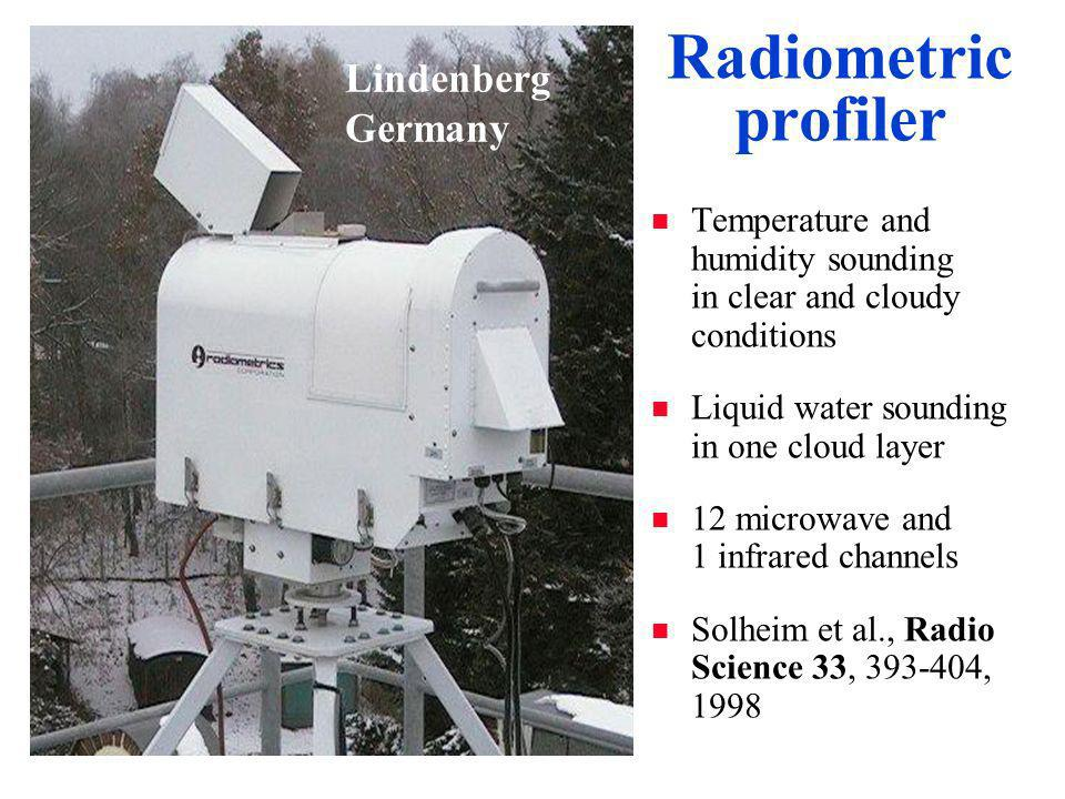 Radiometric profiler n Temperature and humidity sounding in clear and cloudy conditions n Liquid water sounding in one cloud layer n 12 microwave and 1 infrared channels n Solheim et al., Radio Science 33, 393-404, 1998 Lindenberg Germany