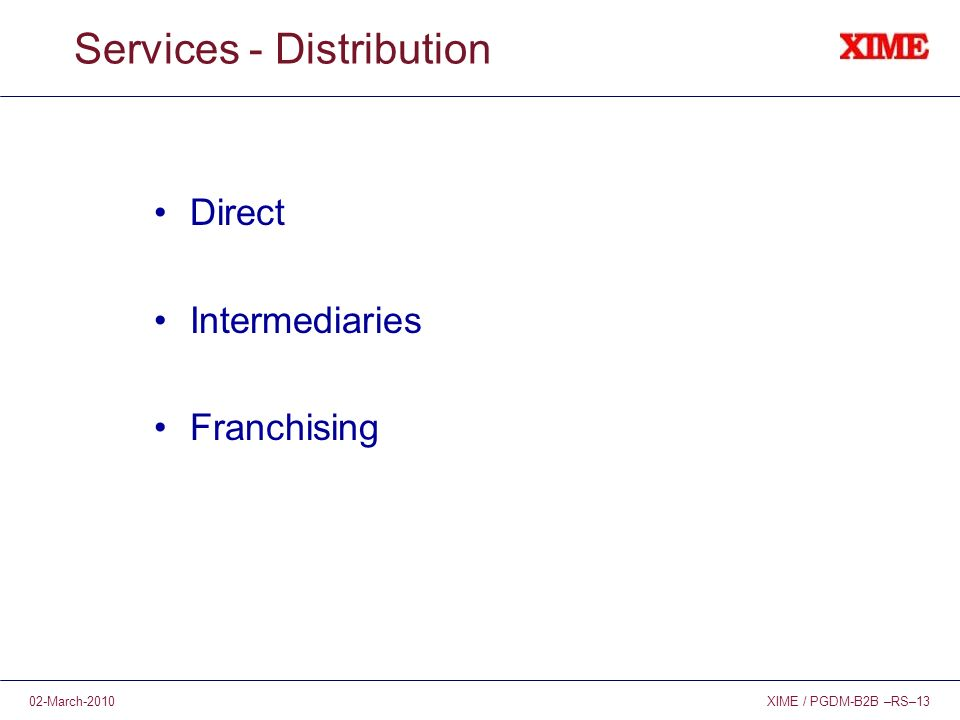 XIME / PGDM-B2B –RS–1302-March-2010 Services - Distribution Direct Intermediaries Franchising