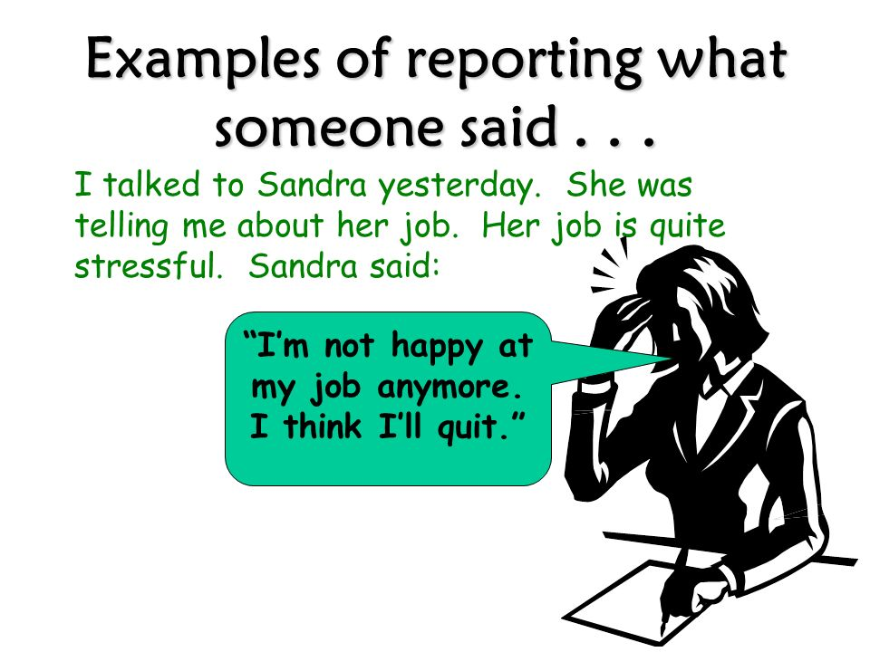 Reported speech typically uses the following structure: Someone said (that) … Sentence, past OR Someone told me (that) … Sentence,past However, in Eng