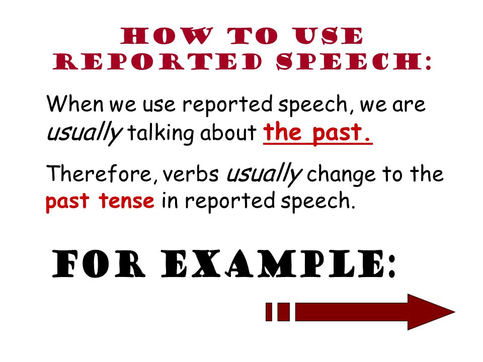 Reported Speech is the grammar we use when we want to tell another person about a conversation that took place in the past. We often use reported spee
