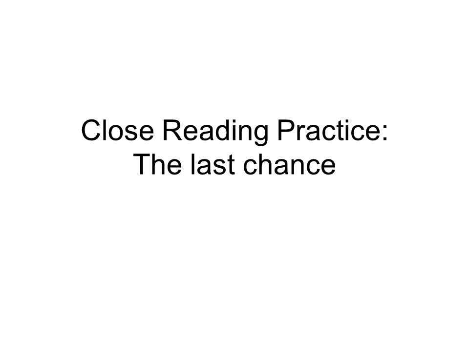 Close Reading Practice: The last chance