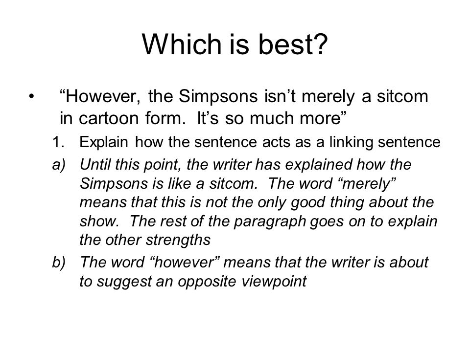 Which is best? However, the Simpsons isnt merely a sitcom in cartoon form. Its so much more 1.Explain how the sentence acts as a linking sentence a)Un