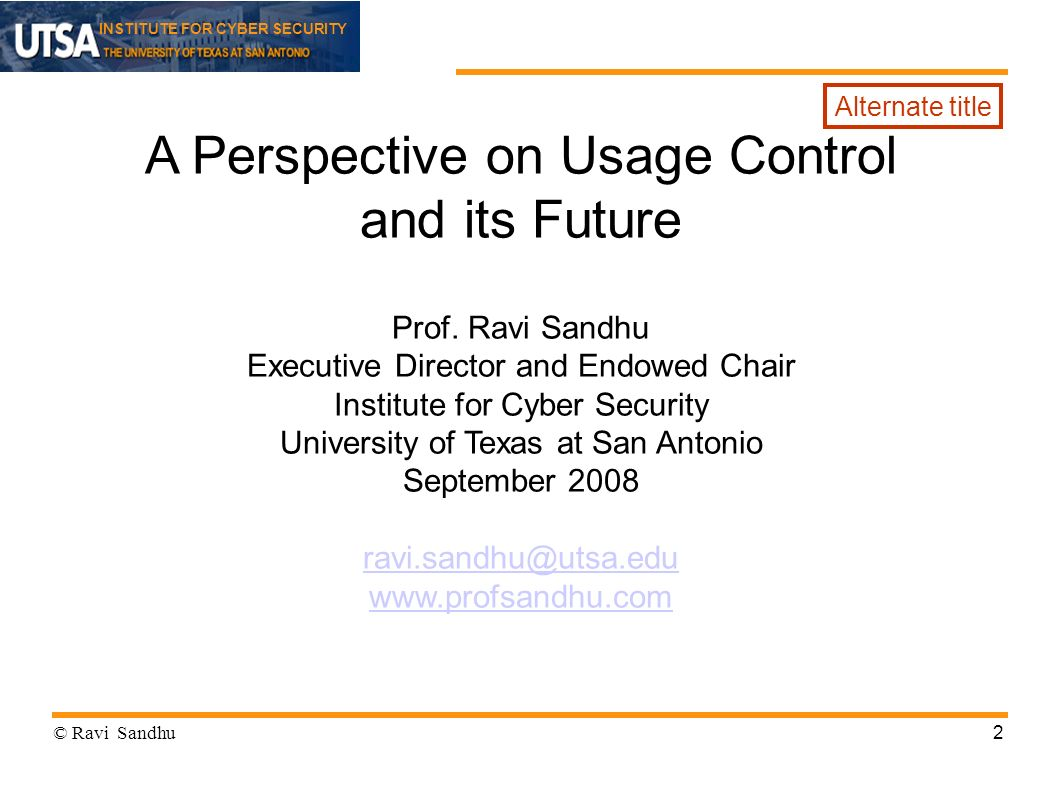 INSTITUTE FOR CYBER SECURITY 2 A Perspective on Usage Control and its Future Prof.