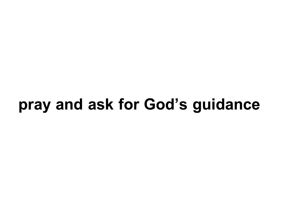 pray and ask for Gods guidance