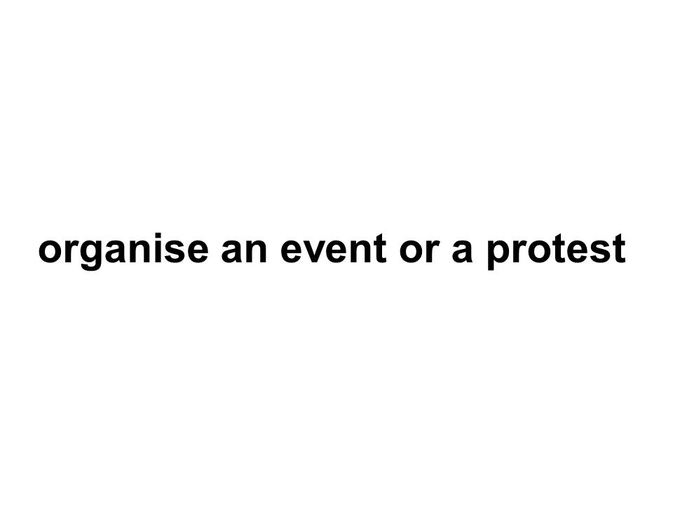 organise an event or a protest