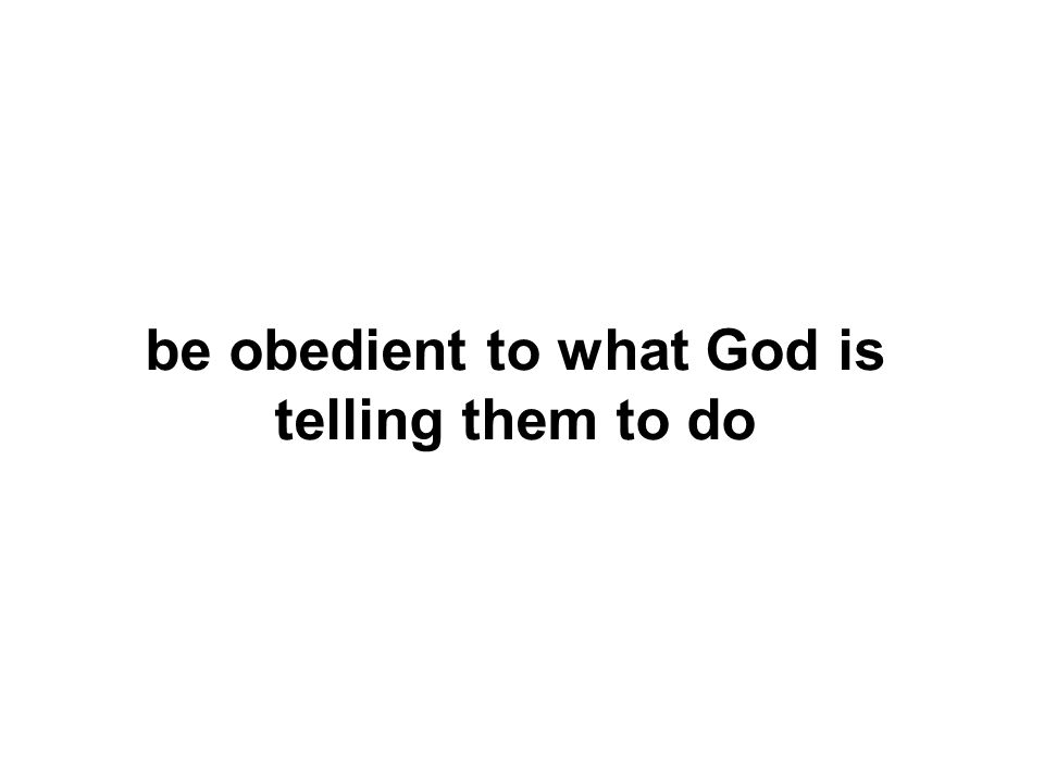 be obedient to what God is telling them to do