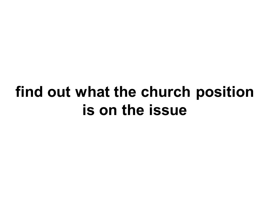 find out what the church position is on the issue