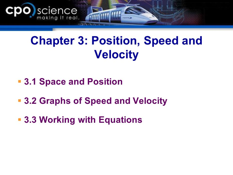 Chapter 3: Position, Speed and Velocity 3.1 Space and Position 3.2 Graphs of Speed and Velocity 3.3 Working with Equations