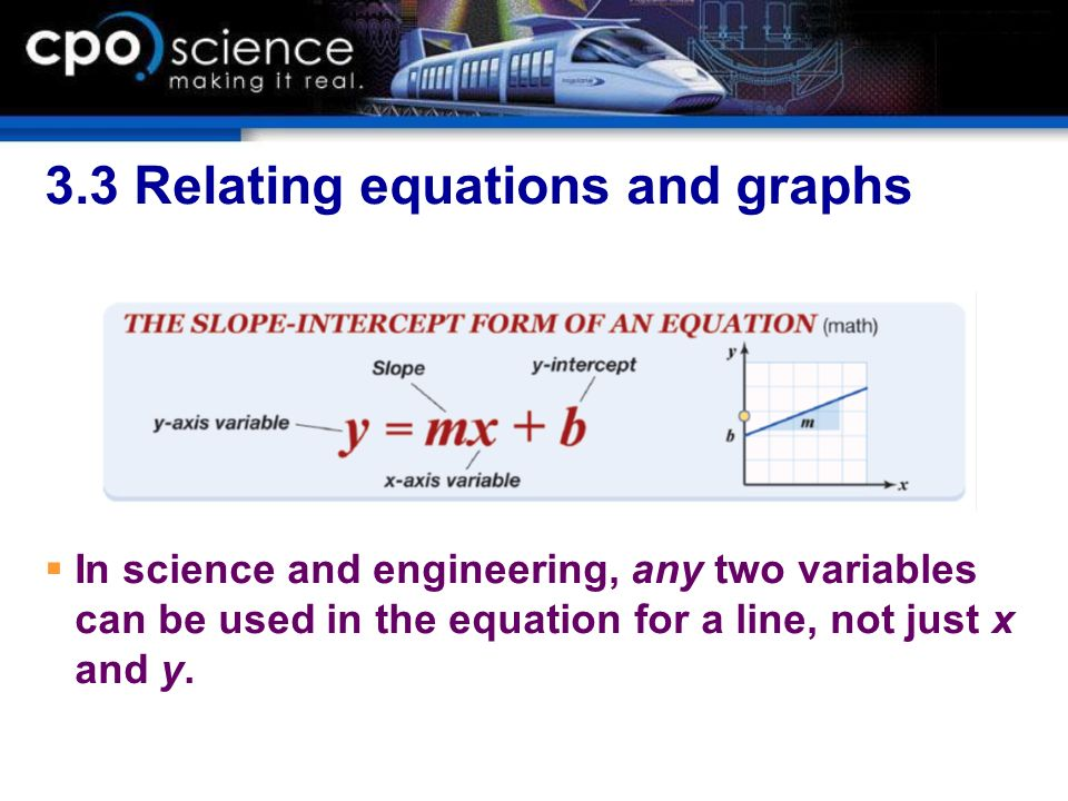 3.3 Relating equations and graphs In science and engineering, any two variables can be used in the equation for a line, not just x and y.
