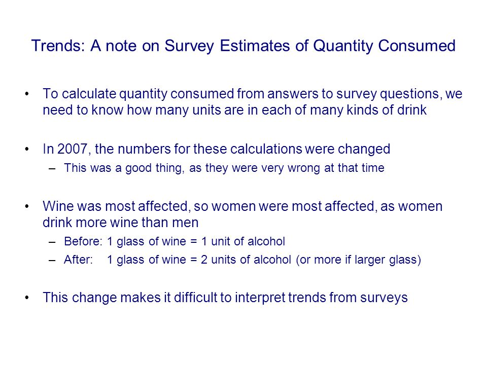 Trends: A note on Survey Estimates of Quantity Consumed To calculate quantity consumed from answers to survey questions, we need to know how many unit