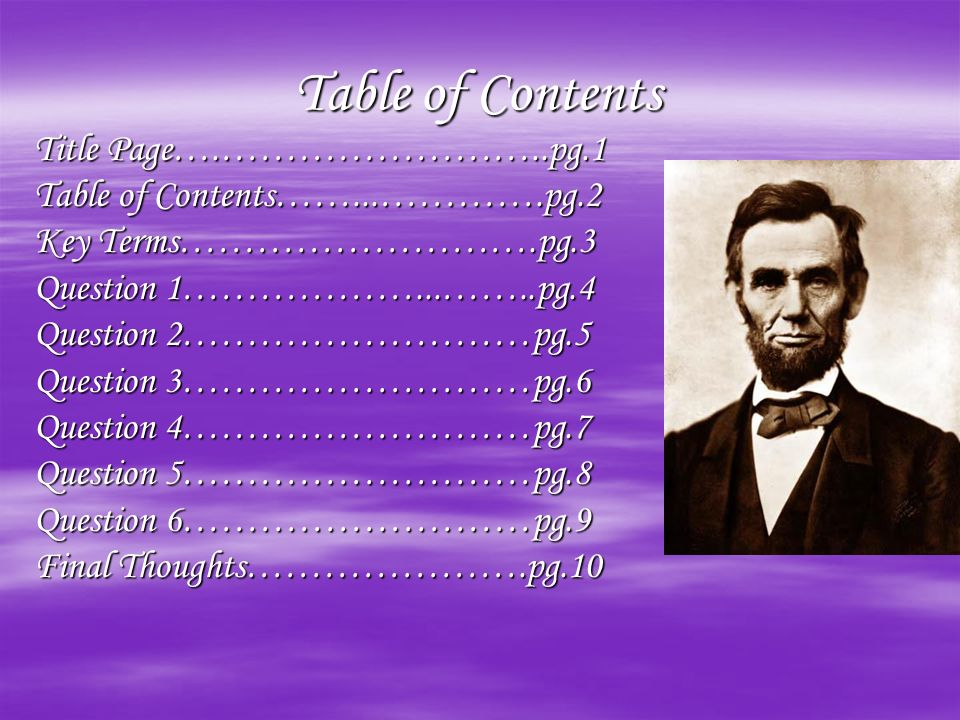 Table of Contents Title Page….……………………..pg.1 Table of Contents……...………….pg.2 Key Terms……………………….pg.3 Question 1………………...……..pg.4 Question 2………………………pg.5 Question 3………………………pg.6 Question 4………………………pg.7 Question 5………………………pg.8 Question 6………………………pg.9 Final Thoughts………………….pg.10