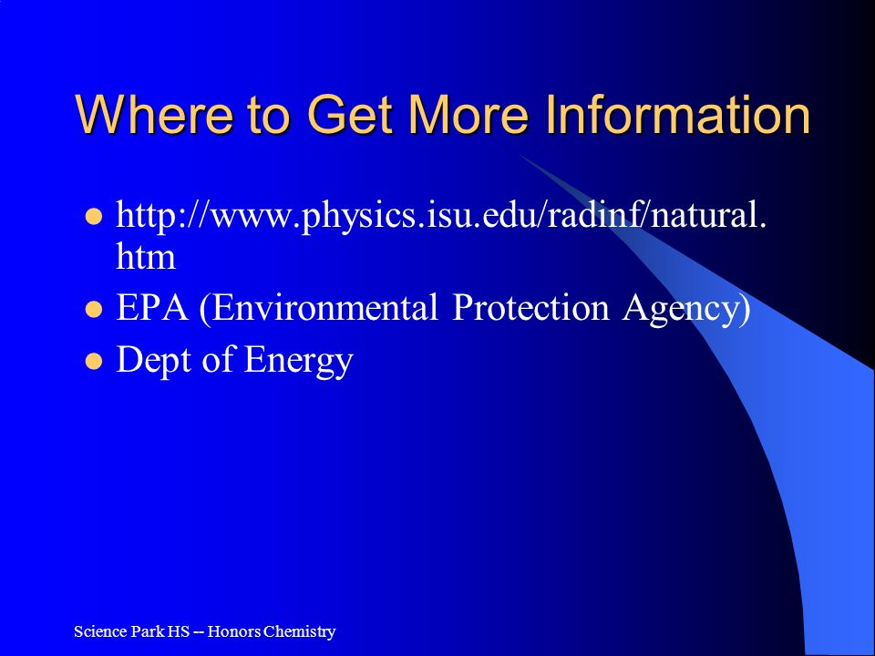 Science Park HS -- Honors Chemistry Where to Get More Information http://www.physics.isu.edu/radinf/natural. htm EPA (Environmental Protection Agency)
