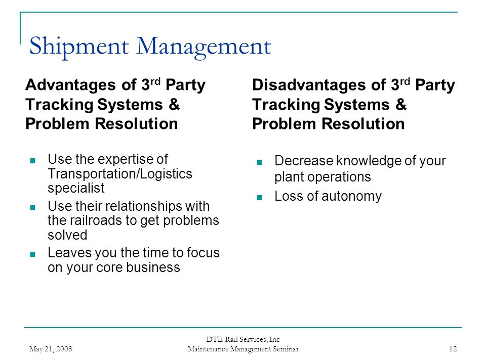 May 21, 2008 DTE Rail Services, Inc Maintenance Management Seminar 12 Shipment Management Advantages of 3 rd Party Tracking Systems & Problem Resoluti