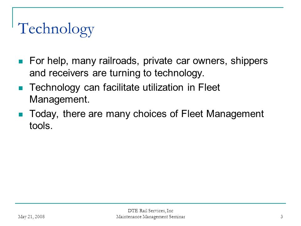 May 21, 2008 DTE Rail Services, Inc Maintenance Management Seminar 3 Technology For help, many railroads, private car owners, shippers and receivers a