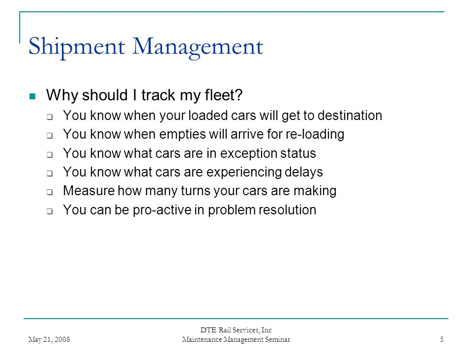 May 21, 2008 DTE Rail Services, Inc Maintenance Management Seminar 16 Shipment Management How can I manage my fleet.